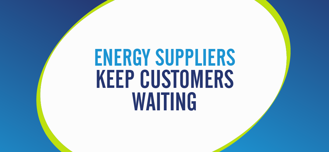Energy Suppliers Keep Customers Waiting
