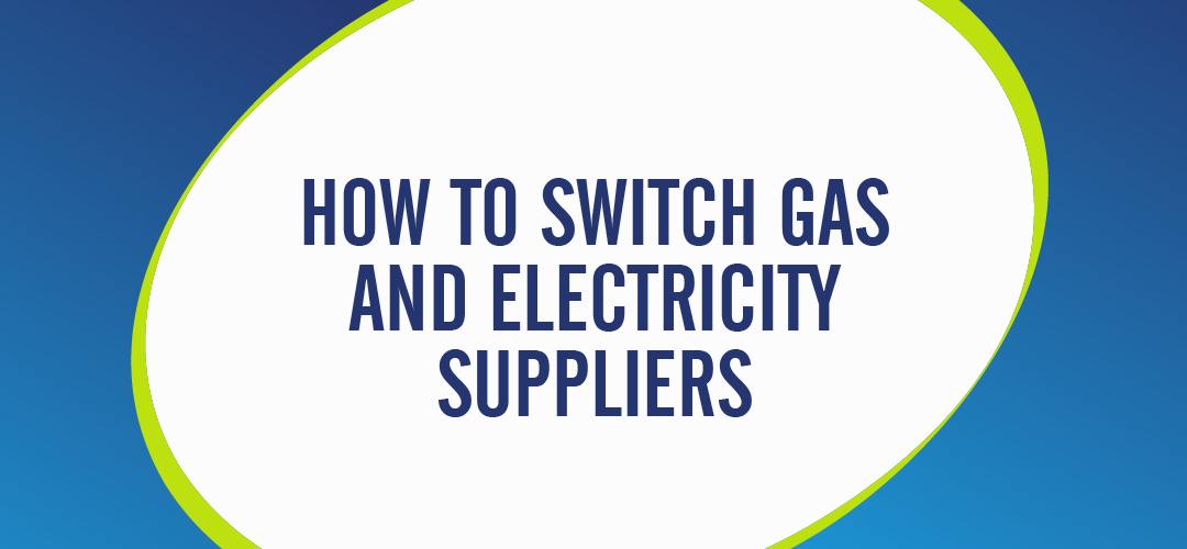 HOW TO SWITCH GAS AND ELECTRICITY SUPPLIERS