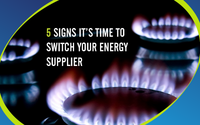 5 SIGNS ITS TIME TO SWITCH YOUR ENERGY SUPPLIER