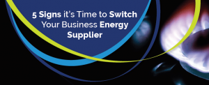 5 signs it's time to switch business energy supplier