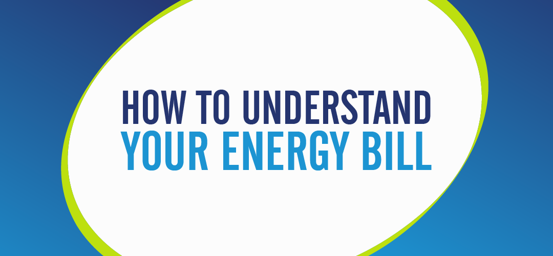 HOW TO UNDERSTAND YOUR ENERGY BILL