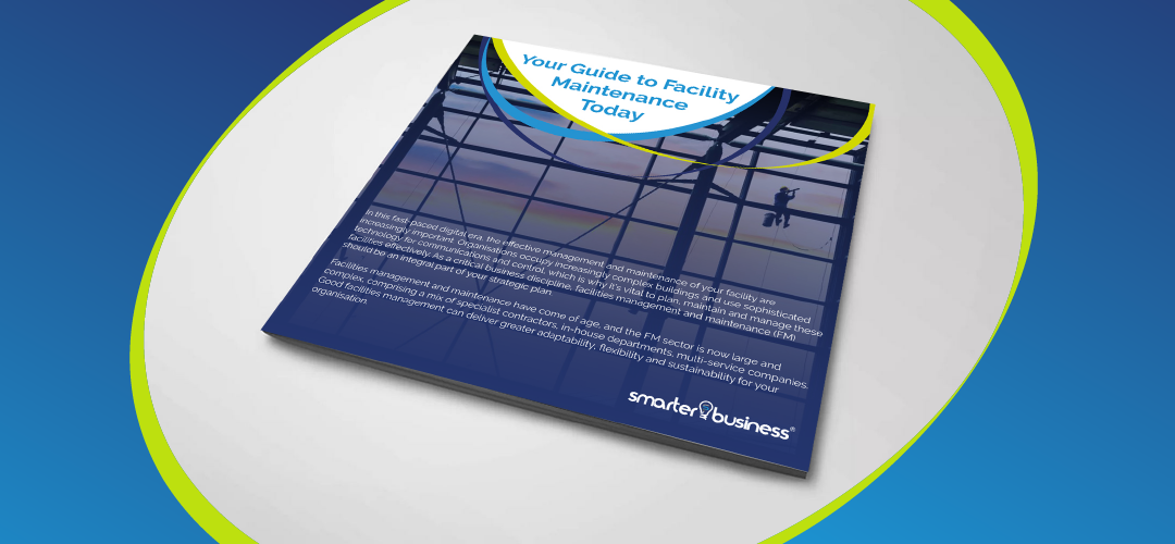 YOUR GUIDE TO FACILITIES MANAGEMENT AND MAINTENANCE TODAY
