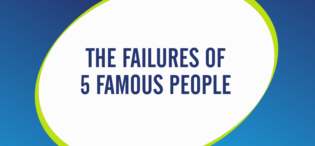 THE FAILURES OF 5 FAMOUS PEOPLE