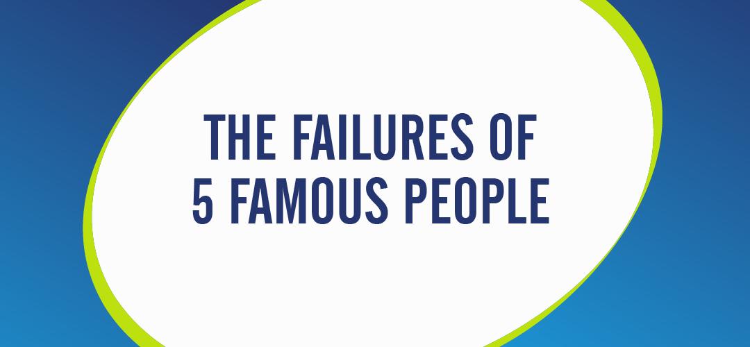 How 5 Famous Entrepreneurs Overcame Failure