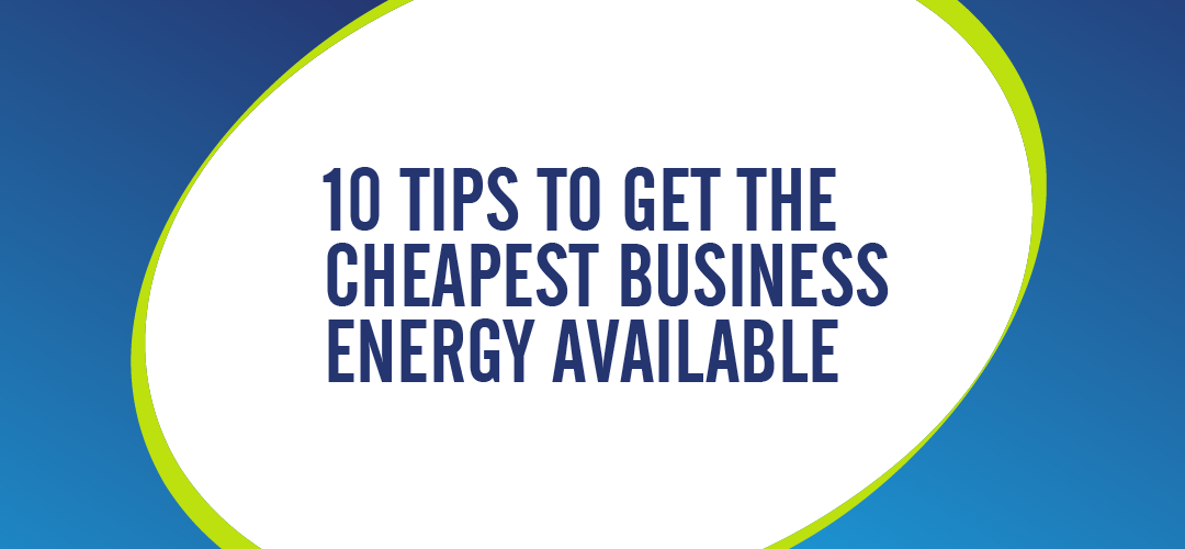 10 Tips to help you get the cheapest business energy available