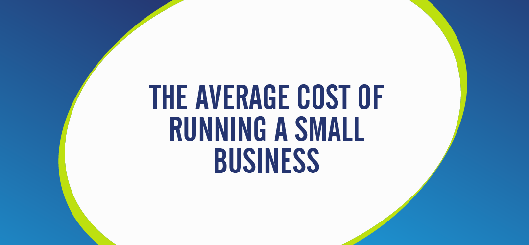 THE AVERAGE COST OF RUNNING A SMALL BUSINESS