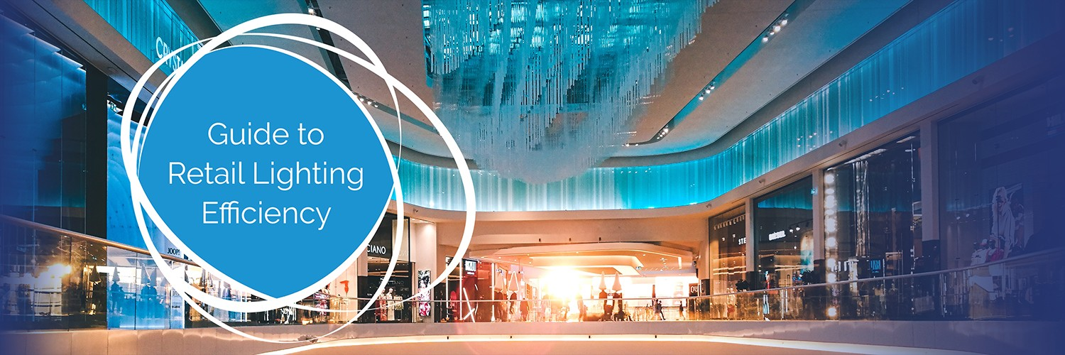 Guide to Retail Lighting Solutions Efficiency