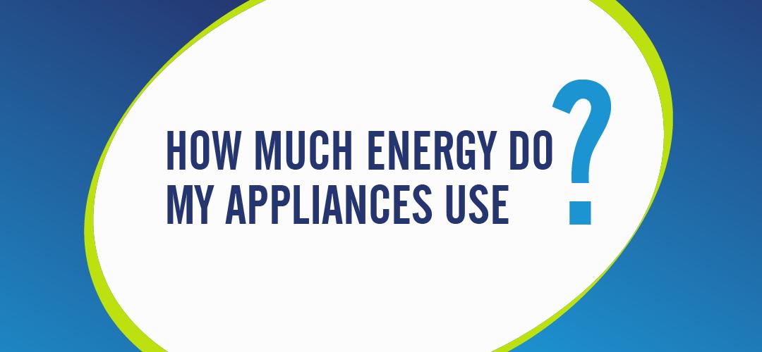 How much energy do my appliances use