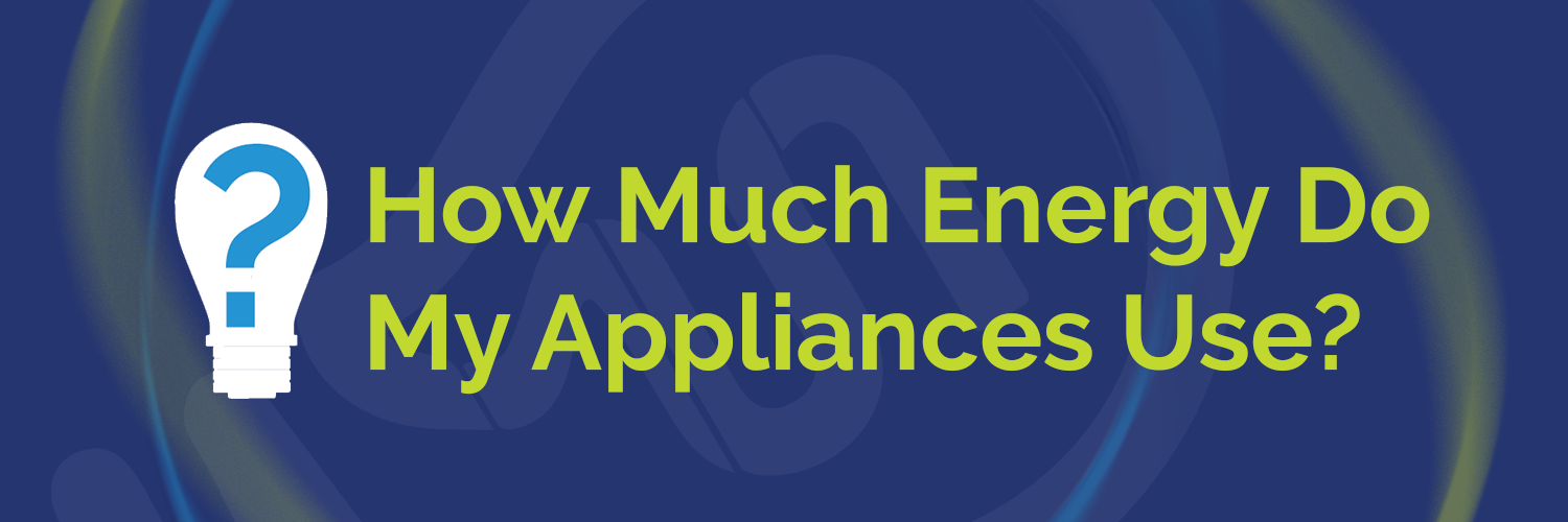 How many watts do my appliances use?