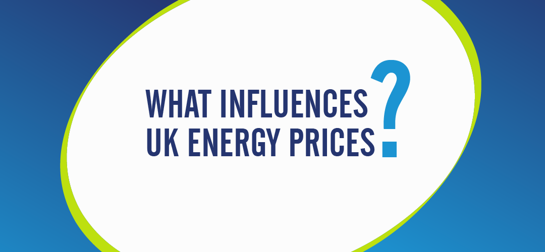 WHAT INFLUENCES UK ENERGY PRICES