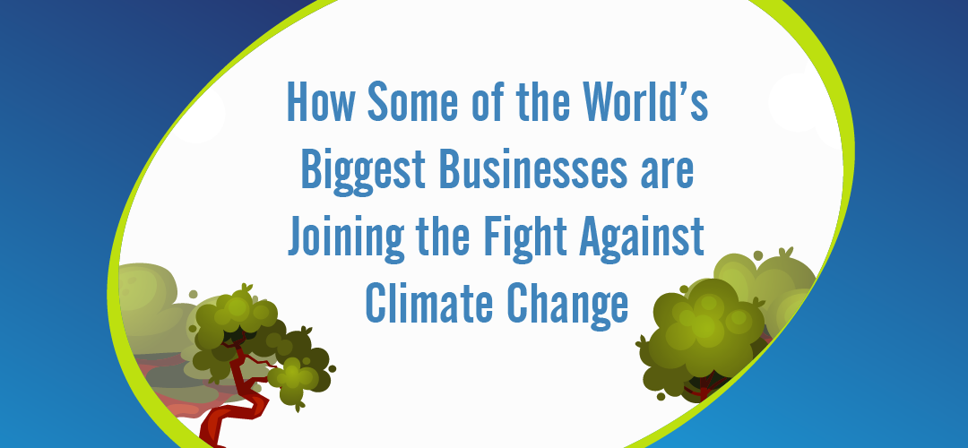 How some of the worlds biggest businesses are fighting climate change