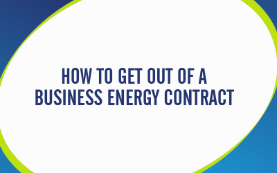 How to Get Out of a Business Energy Contract